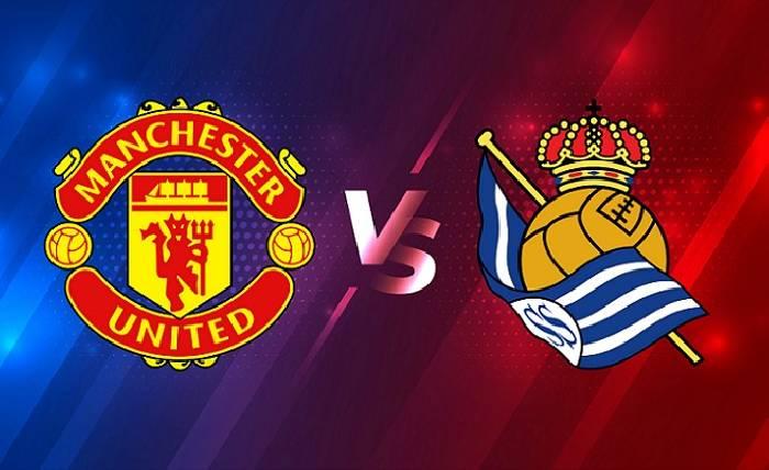 Nhận định, soi kèo Man Utd vs Sociedad, 03h00 26/02