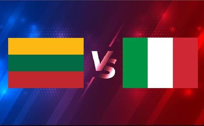 Nhận định, soi kèo Lithuania vs Italia, 01h45 01/04