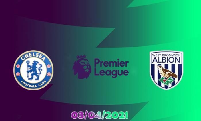 Nhận định, soi kèo Chelsea vs West Brom, 18h30 ngày 03/4