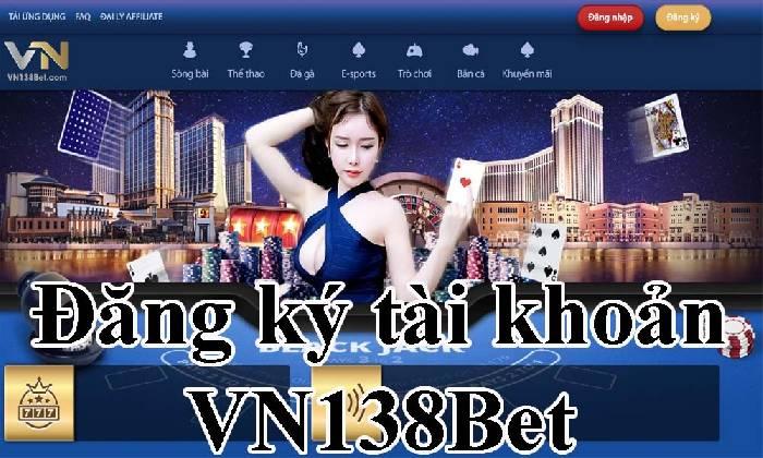 Cách đăng ký tham gia đặt cược tại VN138bet