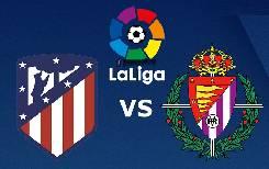 Nhận định, soi kèo Atletico Madrid vs Valladolid, 03h00 21/06