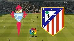 Nhận định, soi kèo Celta Vigo vs Atletico Madrid, 03h00 08/7