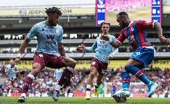 Nhận định, soi kèo Aston Villa vs Crystal Palace, 20h15 12/07