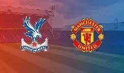 Nhận định, soi kèo Crystal Palace vs Man Utd, 02h15 17/07