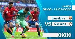 Nhận định, soi kèo Barca vs Osasuna, 02h00 ngày 17/7