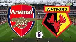 Nhận định, soi kèo Arsenal vs Watford, 22h00 26/07