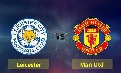 Nhận định, soi kèo Leicester City vs Man Utd, 22h00 26/07