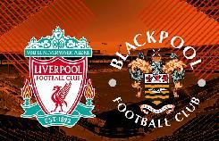 Nhận định, soi kèo Liverpool vs Blackpool, 21h00 05/09