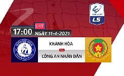 Xem trực tiếp trận Khánh Hòa vs Công An Nhân Dân lúc 18h00 ngày 11/4: Hạng nhất quốc gia 2021