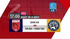 Xem trực tiếp trận Long An vs Bà Rịa Vũng Tàu lúc 17h00 ngày 18/4: Hạng nhất quốc gia 2021